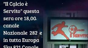 """""""IL CALCIO E' SERVITO"""" QUESTA SERA ORE 18:00 CANALE NAZIONALE 282 E IN TUTTA EUROPA SKY 821 CANALE ITALIA 2"""