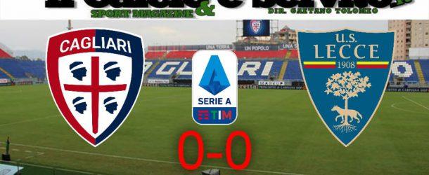CAGLIARI-LECCE 0-0 , IL TABELLINO E LE PAGELLE